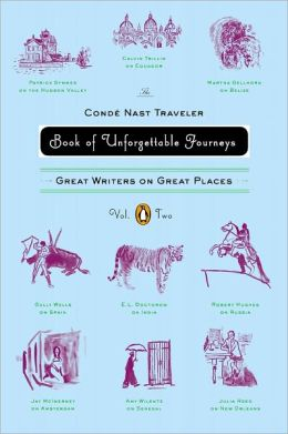 The Conde Nast Traveler Book of Unforgettable Journeys: Great Writers on Great Places, Volume 2