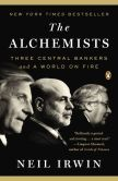 Book Cover Image. Title: The Alchemists:  Three Central Bankers and a World on Fire, Author: Neil Irwin