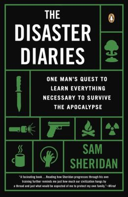 The Disaster Diaries: One Man's Quest to Learn Everything Necessary to Survive the Apocalypse