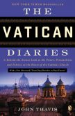 Book Cover Image. Title: The Vatican Diaries:  A Behind-the-Scenes Look at the Power, Personalities and Politics at the Heart of the Catholic Church, Author: John Thavis