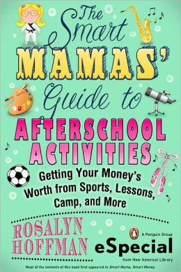 The Smart Mamas' Guide to After-School Activities: Getting Your Money?s Worth from Sports, Lessons, Camp and More (An e-Special from New American Library)