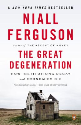 The Great Degeneration: How Institutions Decay and Economies Die