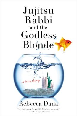 Jujitsu Rabbi and the Godless Blonde: A True Story