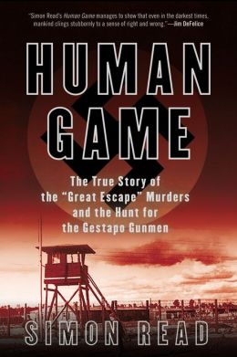 Human Game: The True Story of the 'Great Escape' Murders and the Hunt for the Gestapo Gunmen