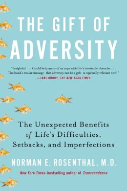 The Gift of Adversity: The Unexpected Benefits of Life's Difficulties, Setbacks, and Imperfections