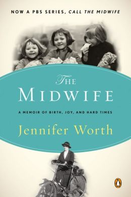 Call the Midwife: A Memoir of Birth, Joy, and Hard Times