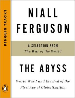 The Abyss: World War I and the End of the First Age of Globalization--A Selection from TheWar of the World (Penguin Tracks)