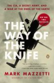 Book Cover Image. Title: The Way of the Knife:  The CIA, a Secret Army, and a War at the Ends of the Earth, Author: Mark Mazzetti