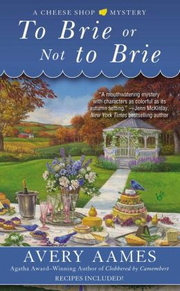 To Brie or Not to Brie (Cheese Shop Mystery Series #4)