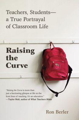 Raising the Curve: Teachers, Students-a True Portrayal of Classroom Life