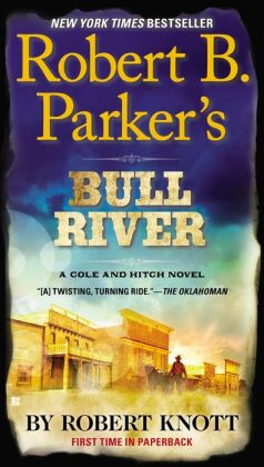 Robert B. Parker's Bull River (Virgil Cole/Everett Hitch Series #6)