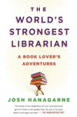 Book Cover Image. Title: The World's Strongest Librarian:  A Memoir of Tourette's, Faith, Strength, and the Power of Family, Author: Josh Hanagarne