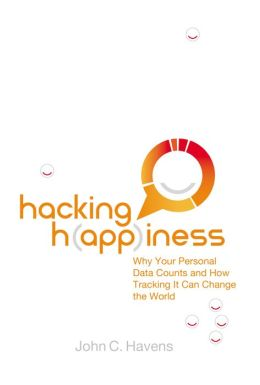 Hacking Happiness: Why Your Personal Data Counts and How Tracking it Can Change the World