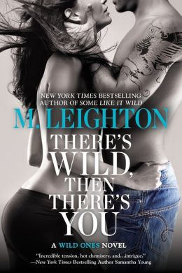 There's Wild, Then There's You (Wild Ones Series #3)