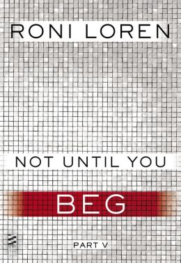 Not Until You Part V: Not Until You Beg
