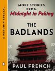 Book Cover Image. Title: The Badlands:  More Stories from Midnight in Peking (A Penguin Special), Author: Paul French
