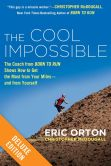 "Book Cover Image. Title: The Cool Impossible Deluxe:  The Coach from ""Born to Run"" Shows How to Get the Most from Your Miles-And From Yourself (Enhanced Edition), Author: Eric Orton"