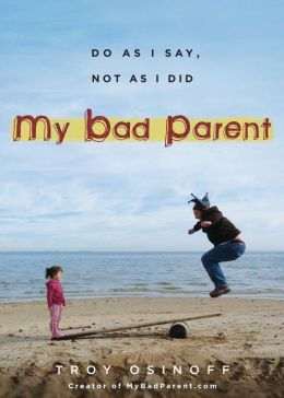 My Bad Parent: Do As I Say, Not as I Did (PagePerfect NOOK Book)