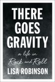 Book Cover Image. Title: There Goes Gravity:  A Life in Rock and Roll, Author: Lisa Robinson
