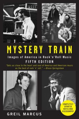 Mystery Train: Images of America in Rock 'n' Roll Music: Fifth Edition