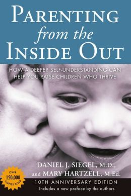 Parenting from the Inside Out 10th Anniversary edition: How a Deeper Self-Understanding Can Help You Raise ChildrenWho Thrive