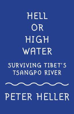 Hell or High Water: Surviving Tibet's Tsango River