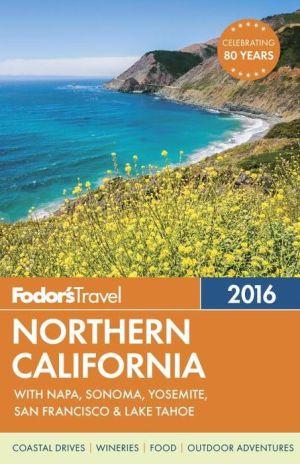 Fodor's Northern California 2016: With Napa, Sonoma, Yosemite, San Francisco & Lake Tahoe