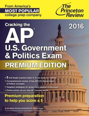 Cracking the AP U.S. Government & Politics Exam 2016, Premium Edition