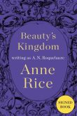 Book Cover Image. Title: Beauty's Kingdom (Signed Book) (Sleeping Beauty Series #4), Author: Anne Rice