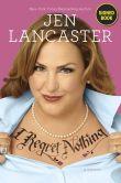 Book Cover Image. Title: I Regret Nothing:  A Memoir (Signed Book), Author: Jen Lancaster