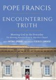 Book Cover Image. Title: Encountering Truth:  Meeting God in the Everyday, Author: Pope Francis
