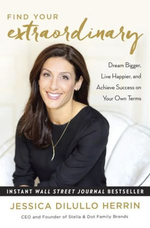 Find Your Extraordinary: Dream Bigger, Live Happier, Achieve Success on Your Own Terms