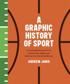 The Graphic Sports Primer: An Illustrated Guide to the Greatest Matchups and Moments in Sports History