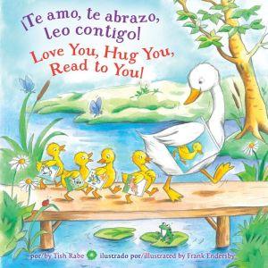 Te amo, te abrazo, leo contigo!/Love you, Hug You, Read to You!