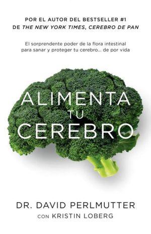 Alimenta tu cerebro: El sorprendente poder de la flora intestinal para sanar y proteger tu cerebrode ...de por vida