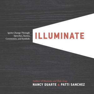 Illuminate: Ignite Change Through Speeches, Stories, Ceremonies, and Symbols