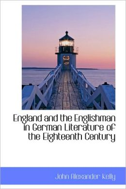 England And The Englishman In German Literature Of The Eighteenth Century