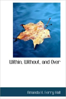 Within, Without, And Over
