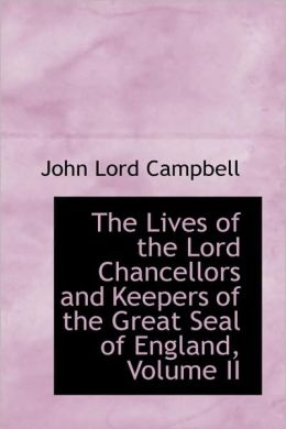 The Lives Of The Lord Chancellors And Keepers Of The Great Seal Of England, Volume Ii