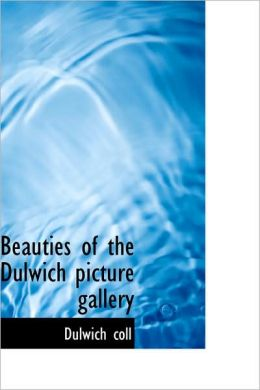 Beauties Of The Dulwich Picture Gallery