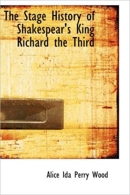 The Stage History Of Shakespear's King Richard The Third