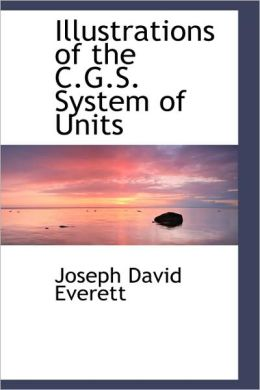 Illustrations Of The C.G.S. System Of Units