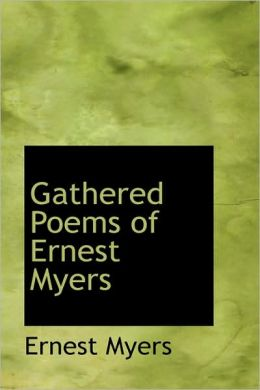 Gathered Poems Of Ernest Myers