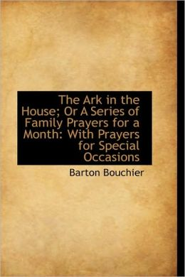 The Ark In The House; Or A Series Of Family Prayers For A Month