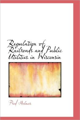 Regulation Of Railroads And Public Utilities In Wisconsin