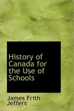 History Of Canada For The Use Of Schools