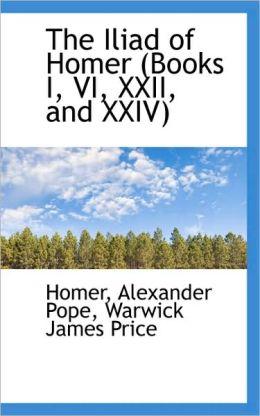 The Iliad Of Homer (Books I, Vi, Xxii, And Xxiv)