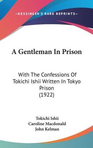 9781104005672 - Tokichi Ishii, Caroline MacDonald (Translator), Foreword by John Kelman: A Gentleman in Prison: With the Confessions of Tokichi Ishii Written in Tokyo Prison (1922) - Book