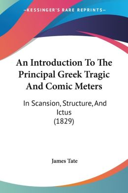 An Introduction To The Principal Greek Tragic And Comic Meters