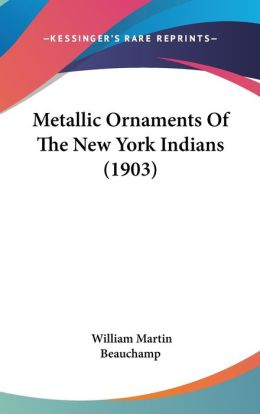 Metallic Ornaments Of The New York Indians (1903)